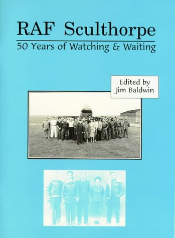 RAF Sculthorpe: 50 Years of Watching and: Baldwin, J (Ed)