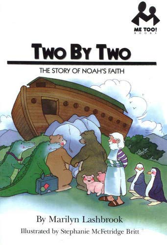 Two by Two: The Story of Noah's Faith (Me Too!): Lashbrook, Marilyn