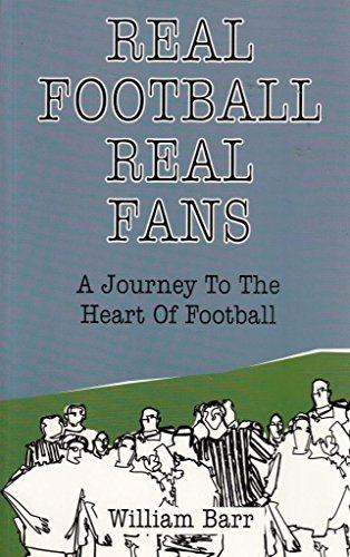 Real Football Real Fans: A Journey to the Heart of Football (0948903295) by Barr, William
