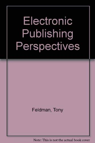 Electronic Publishing Perspectives (0948905549) by Tony Feldman