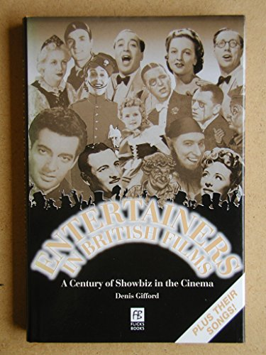 Entertainers in British Films : A Century of Showbiz in the Cinema: Gifford, Denis