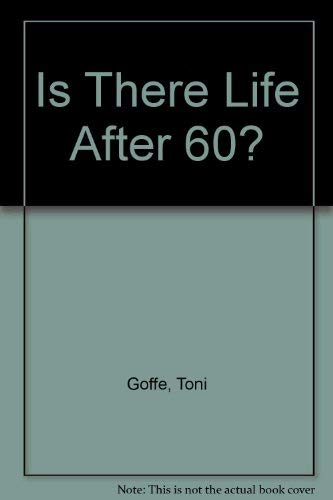 Is There Life After 60? (0948912243) by Toni Goffe