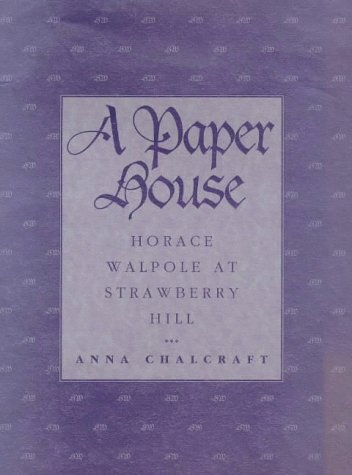 A Paper House: Horace Walpole at Strawberry Hill: Chalcraft, Anna; Walpole, Horace