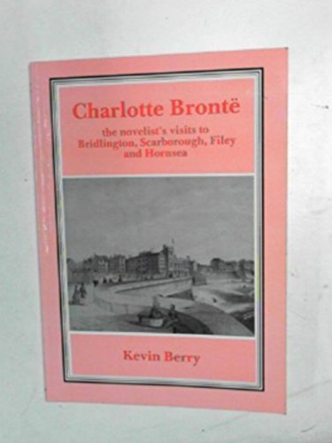9780948929397: Charlotte Bronte at the Seaside: The Novelist's Visits to Bridlington, Scarborough, Filey and Hornsea