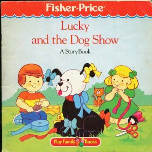 Lucky and the Dog Show (Fisher-Price Play Family Books): Saunders, Etta