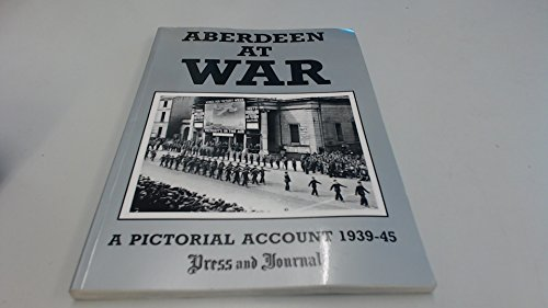 9780948946066: Aberdeen and the North East of Scotland at War: A Pictorial Account, 1939-45