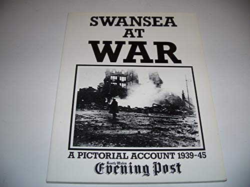 Swansea at War: A Pictorial Account, 1939-45: Nigel Arthur, Laurie