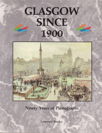 Glasgow Since 1900 : Ninety Years of Photographs: Harris, Paul
