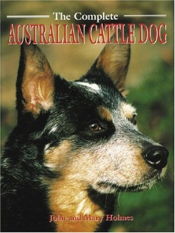9780948955280: The Complete Australian Cattle Dog (Book of the Breed S)