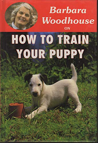 9780948955525: How to Train Your Puppy (Barbara Woodhouse on)