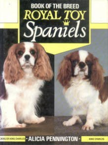 Royal Toy Spaniels (Book of the Breed Series): Alicia Pennington