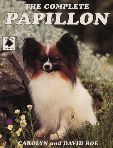 The Complete Papillon (Book of the Breed: Roe, Carolyn and