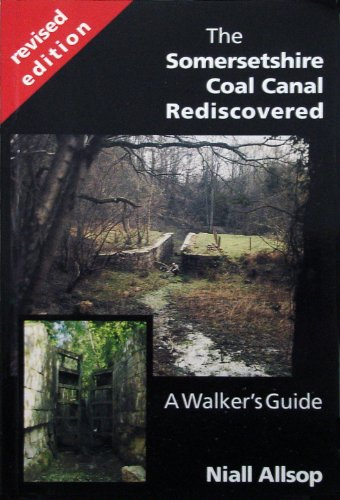 The Somersetshire Coal Canal Rediscovered: A Walker's Guide (0948975350) by Niall Allsop
