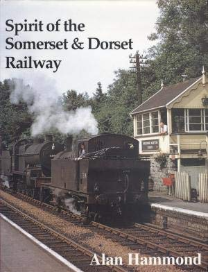 Spirit of the Somerset and Dorset Railway (0948975660) by Alan Hammond