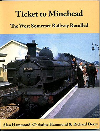 Ticket to Minehead: The West Somerset Railway Recalled (9780948975738) by Alan Hammond; Christine Hammond; Richard Derry