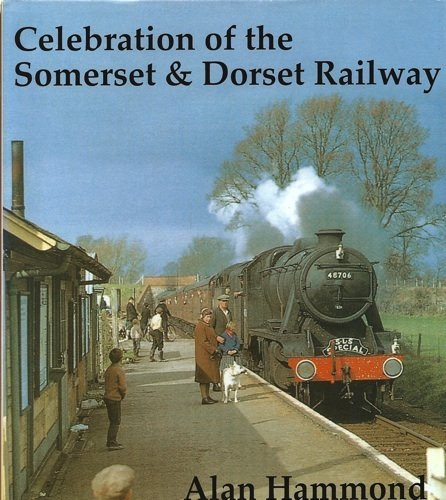 Celebration of the Somerset & Dorset Railway (9780948975769) by Alan Hammond