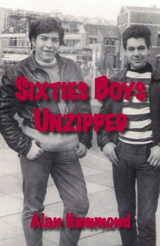 Sixties Boys Unzipped (9780948975943) by Alan Hammond