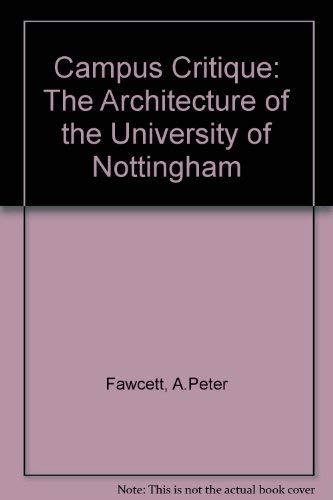 Campus Critique: The Architecture of the University of Nottingham: Fawcett, A.Peter; Jackson, Neil