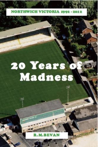 9780949001481: 20 Years of Madness: Northwich Victoria 1992 - 2012