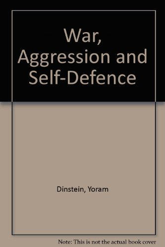 War Aggression and Self - Defence.: Dinstein, Yoram