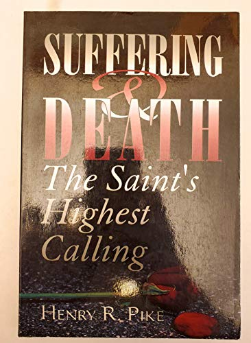 Suffering & death: The saint's highest calling: Pike, Henry R