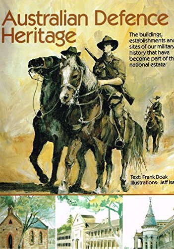 Australian defence heritage: The buildings, establishments and sites of our military history that ...
