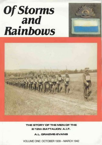 9780949089113: Of Storms and Rainbows: the Story of the Men of the 2/12 Battalion A.I.F.: October 1939-March 1942 Vol 1: The Story of the Men of the 2/12 Battalion A.I.F. Volume 1