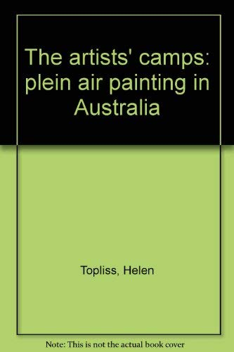 The Artists' Camps: 'Plein Air' Painting in Australia: Topliss, Helen
