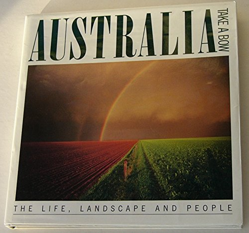 Australia Take a Bow: The Life, Landscape and People: Brian Morris