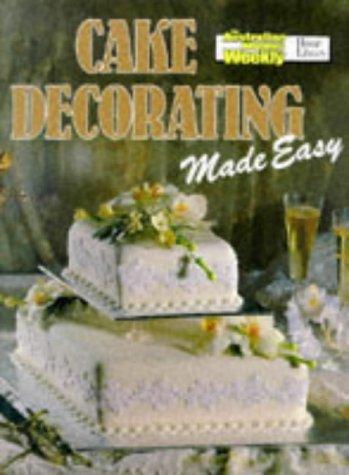 Cake Decorating Made Easy (Australian Women's Weekly) (9780949128478) by Maryanne Blacker
