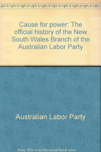 9780949138613: Cause for power: The official history of the New South Wales Branch of the Australian Labor Party