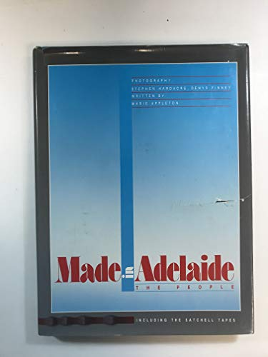 Made in Adelaide. The People. including the Satchell Tapes: Appleton, Marie with photography by ...