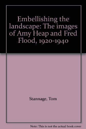 Embellishing the Landscape.The Images of Amy Heap: C.T.Stannage