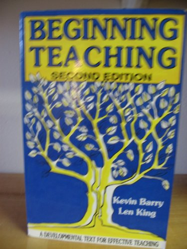 Beginning Teaching Second Edition: Kevin Barry & Len King