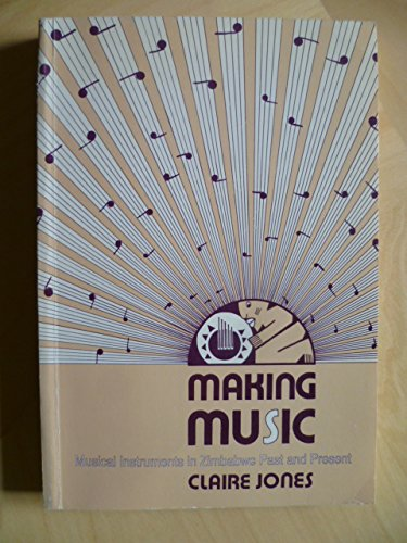Making Music: Musical Instruments in Zimbabwe Past: Jones, Claire