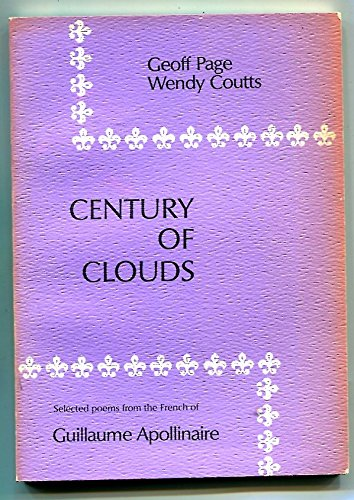CENTURY OF CLOUDS: SELECTED POEMS FROM THE: APOLLINAIRE, Guillaume, Geoff