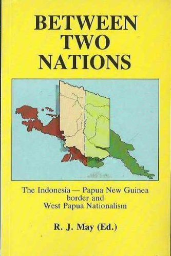 Between two nations: The Indonesia-Papua New Guinea border and West Papua nationalism: May, R.J.