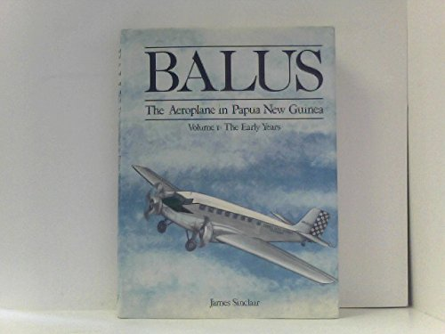 9780949267504: Balus: The Aeroplane in Papua New Guinea. Volume 1 - The Early Years