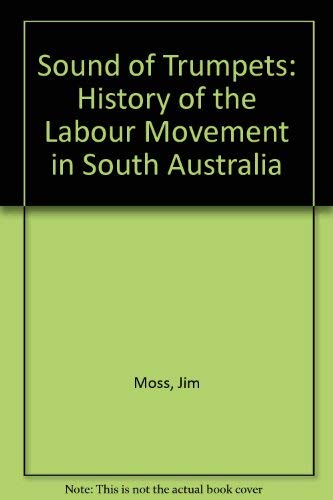 9780949268051: Sound of Trumpets: History of the Labour Movement in South Australia