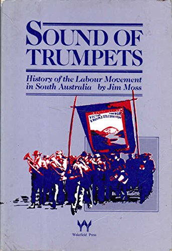 9780949268068: Sound of Trumpets: History of the Labour Movement in South Australia