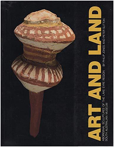 Art and Land: Aboriginal Sculptures of the Lake Eyre Region: Jones, Philip, Sutton, Peter