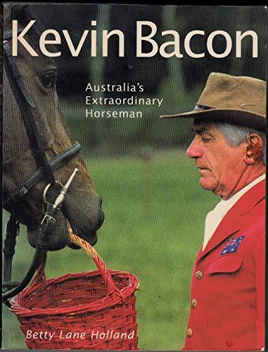 Kevin Bacon: Australia's Extraordinary Horseman: Holland, Betty Lane