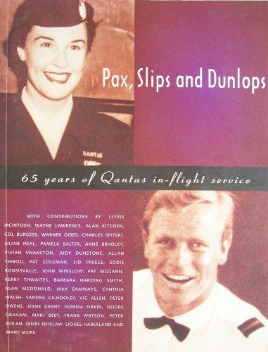 Pax, Slips and Dunlops: 65 Years of Qantas In-Flight Service (9780949284662) by Llyris McIntosh; Wayne Lawrence; Alan Kitchen; Warner Gibbs; Charles Spiteri; Lilian Heal; Pamela Salter; Anne Bradley; Vivian Swanston; et al