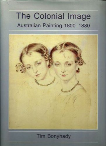 The Colonial Image: Australian Painting 1800-1880