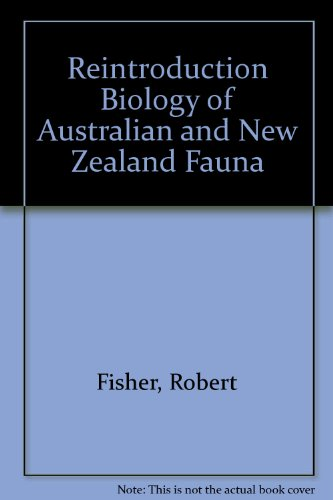 Reintroduction Biology of Australian and New Zealand Fauna: Fisher, Robert; Melody Serena (editor)