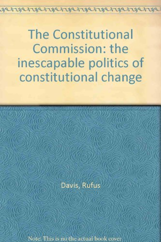 9780949338273: The Constitutional Commission: the inescapable politics of constitutional change
