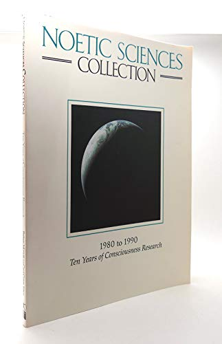 9780949395108: Noetic Sciences Collection, 1980 to 1990: Ten Years of Consciousness Research