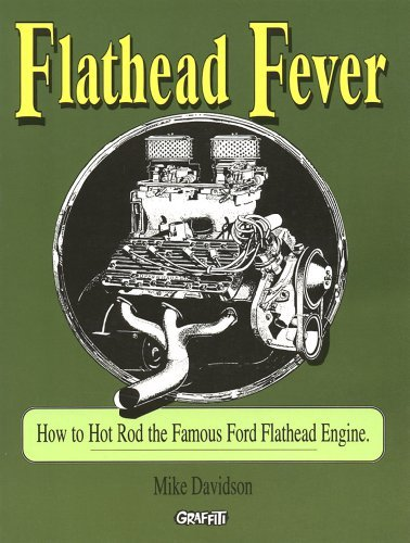 Flathead Fever: How to Hot Rod the Famous Ford Flathead V8: Mike Davidson