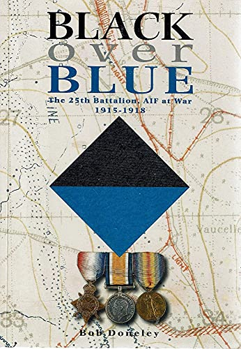9780949414793: Black over blue: The 25th Battalion, AIF at war, 1915-1918