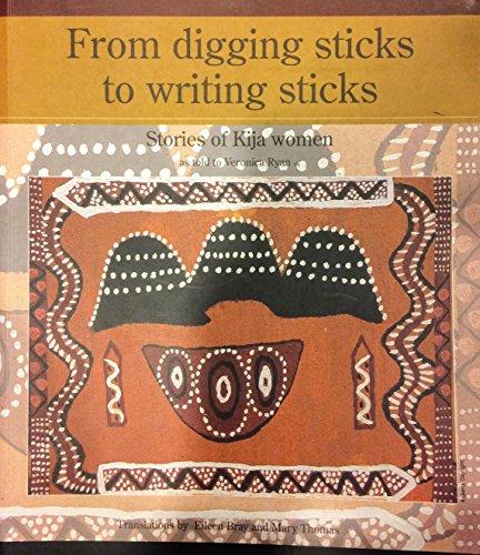 9780949426093: From digging sticks to writing sticks: Stories of Kija women as told to Veronica Ryan